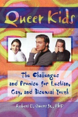 Queer Kids: The Challenges and Promise for Lesbian, Gay, and Bisexual Youth