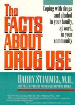 The Facts about Drug Use: Coping with Drugs and Alcohol in Your Family, at Work, in Your Community