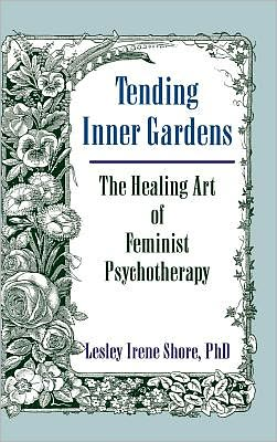 Tending Inner Gardens: The Healing Art of Feminist Psychotherapy