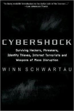 Cybershock: Surviving Hackers, Phreakers, Identity Thieves, Internet Terrorists and Weapons of Mass Disruption