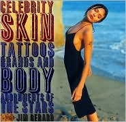 Celebrity Skin: Tattoos,Brands,and Body Adornments of the Stars