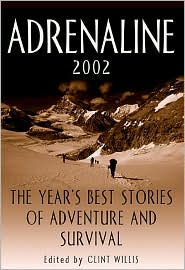 Adrenaline 2002: The Year's Best Stories of Adventure and Survival