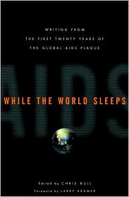 While the World Sleeps: Writing from the First Twenty Years of the Gobal AIDS Plague