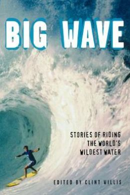 Big Wave: Stories of Riding the World's Wildest Water (Adrenaline Series)