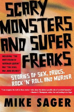 Scary Monsters and Super Freaks: Stories of Sex, Drugs, Rock n Roll, and Murder