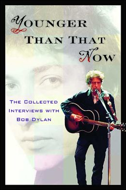 Younger Than That Now: The Collected Interviews with Bob Dylan