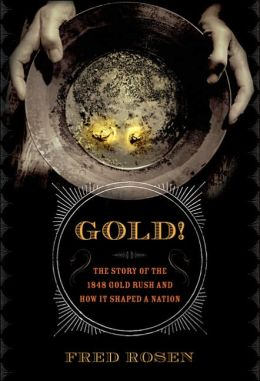 Gold! The Story of the 1848 Gold Rush and How It Shaped a Nation