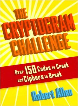 The Cryptogram Challenge: Over 150 Codes to Crack and Cyphers to Break