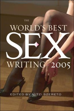 The World's Best Sex Writing 2005