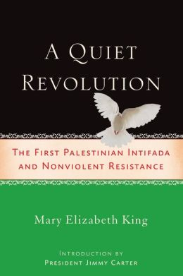 A Quiet Revolution: The First Palestinian Intifada and a Strategy for Non-violent Resistance