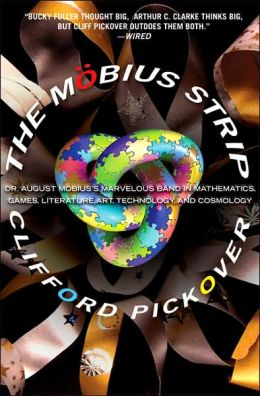 Mobius Strip: Dr. August Mobius's Marvelous Band in Mathematics, Games, Literature, Art, Technology, and Cosmology