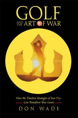 Golf and the Art of War: How the Timeless Strategies of Sun-Tzu Can Transform Your Game