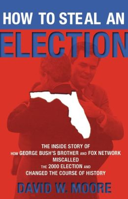 How to Steal an Election: The Inside Story of How George Bush's Brother and FOX Network Miscalled the 2000 Election and Changed the Course of History
