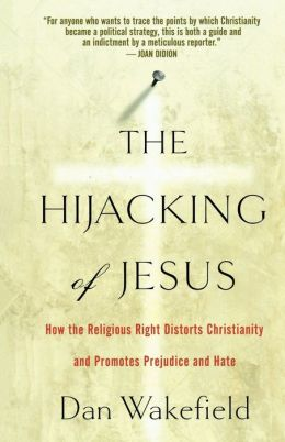 Hijacking of Jesus: How the Religious Right Distorts Christianity and Promotes Prejudice and Hate