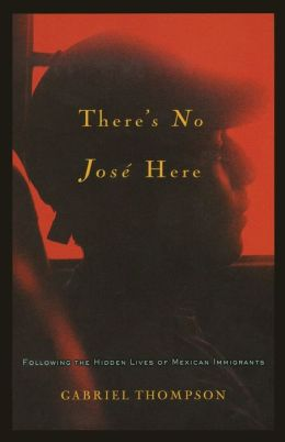 There's No Jose Here: Following the Hidden Lives of Mexican Immigrants