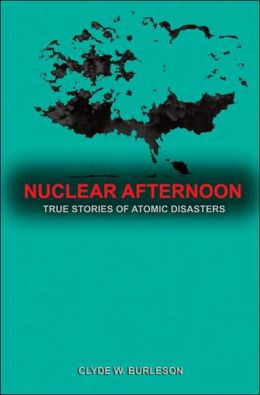 Nuclear Afternoon: True Stories of Atomic Disaster