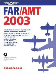 Far-AMT 2003: Federal Aviation Regulations for Aviation Maintenance Technicians