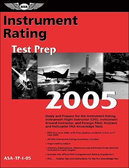 Instrument Rating Test Prep 2005: Study and Prepare for the Instrument Rating, Instrument Flight Instructor (CFII), Instrument Ground Instructor, and Foreign Pilot: Airplane and Helicopter FAA Knowledge Exams