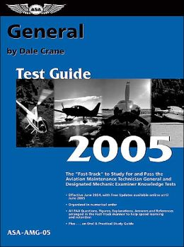 General Test Guide 2005: The Fast-Track to Study for and Pass the FAA Aviation Maintenance Technician General and Designated Mechanic Examiner Knowledge Tests