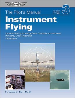 Instrument Flying: Instrument Rating Knowledge Exam, Checkride, and Instrument Proficiency Check Preparation