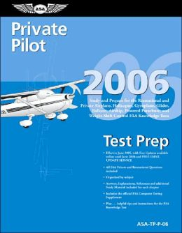 Private Pilot Test Prep 2006: Study and Prepare for the Recreational and Private Airplane, Helicopter, Gyroplane, Glider, Balloon, Airship, Powered Parachute, and Weight-Shift Control FAA Knowledge Tests
