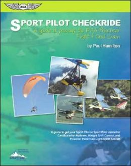 Sport Pilot Checkride: A Guide to Passing the FAA Practical Flight and Oral Exam - A Guide to Get Your Sport Pilot or Sport Pilot Instructor Certificate for Airplane, Weight-Shift Control Powered Parachute