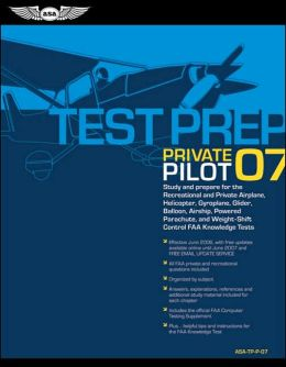 Private Pilot Test Prep 2007: Study and Prepare for the Recreational and Private Airplane, Helicopter, Gyroplane, Glider, Balloon, Airship, Powered Parachute, and Weight-Shift Control FAA Knowledge Exams