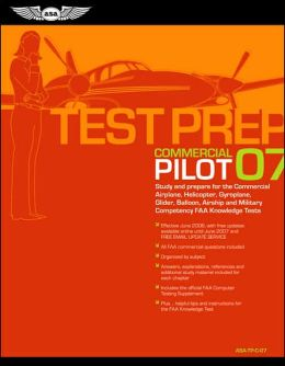 Commercial Pilot Test Prep 2007: Study and Prepare for the Commercial Airplane, Helicopter, Gyroplane, Glider, Balloon, Airship, and Military Competency FAA Knowledge Exams