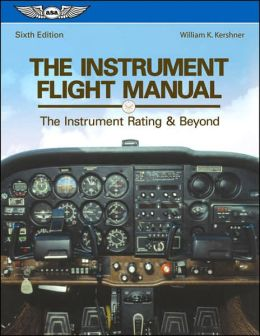 The Instrument Flight Manual: The Instrument Rating and Beyond