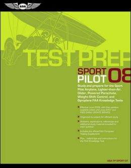 Sport Pilot 2008: Study and Prepare for the Sport Pilot Airplane, Lighter-Than-Air, Glider, Powered Parachute, Weight-Shift Control, and Gyroplane FAA Knowledge Tests