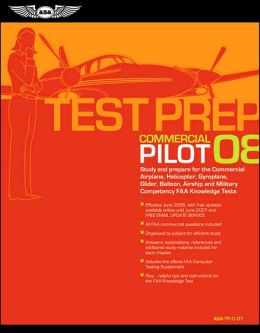 Commercial Pilot 2008: Study and Prepare for the Commercial Airplane, Helicopter, Gyroplane, Glider, Balloon, Airship, and Military Competency FAA Knowledge Tests