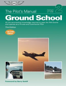 Pilot's Manual: Ground School: All the Aeronautical Knowledge Required to Pass the FAA Exams and Operate as a Private and Commercial Pilot