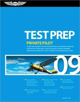 Private Pilot Test Prep 2009: Study and Prepare for the Recreational and Private Airplane, Helicopter, Gyroplane, Glider, Balloon, Airship, Powered Parachute, and Weight-Shift Control FAA Knowledge Tests