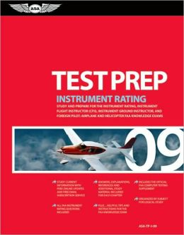 Instrument Rating Test Prep 2009: Study and Prepare for the Instrument Rating, Instrument Flight Instructor (CFII), Instrument Ground Instructor, and Foreign Pilot - Airplane and Helicopter FAA Knowledge Tests