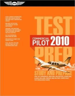 Commercial Pilot Test Prep 2010: Study and Prepare for the Commercial Airplane, Helicopter, Gyroplane, Glider, Balloon, Airship and Military Competency FAA Knowledge Exams