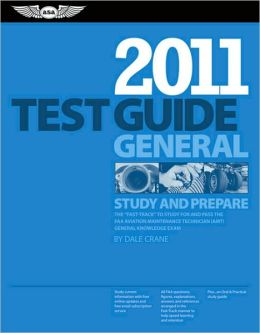 General Test Guide 2011: The Fast-Track to Study for and Pass the FAA Aviation Maintenance Technician (AMT) General Knowledge Exam
