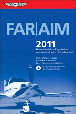 FAR/AIM 2011: Federal Aviation Regulations/Aeronautical Information Manual