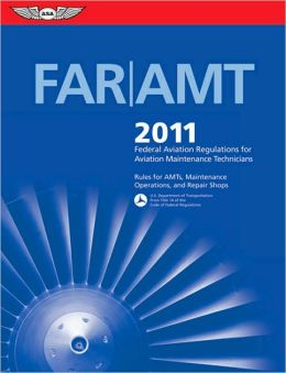 FAR/AMT 2011: Federal Aviation Regulations for Aviation Maintenance Technicians