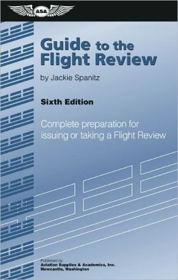 Guide to the Flight Review: Complete Preparation for Issuing or Taking a Flight Review