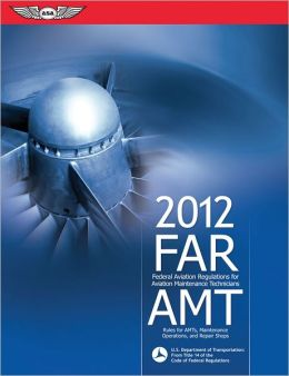 FAR/AMT 2012: Federal Aviation Regulations for Aviation Maintenance Technicians