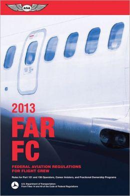 FAR/FC 2013: Federal Aviation Regulations for Flight Crew