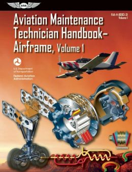 Aviation Maintenance Technician Handbook-Airframe: FAA-H-8083-31 Volume 1