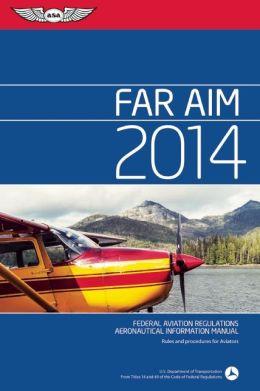 FAR/AIM 2014: Federal Aviation Regulations/Aeronautical Information Manual