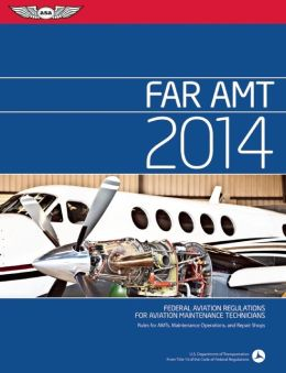 FAR/AMT 2014: Federal Aviation Regulations for Aviation Maintenance Technicians