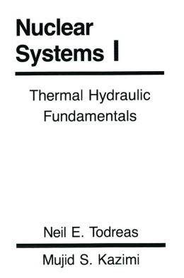 Nuclear Systems: Thermal Hydraulic Fundamentals