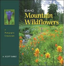 Idaho Mountain Wildflowers: A Photographic Compendium