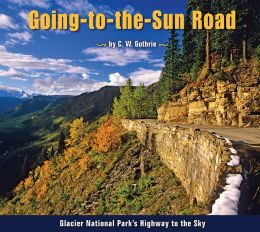 Going to the Sun Road: Glacier National Park's Highway to the Sky