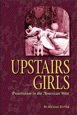 Upstairs Girls: Prostitution in the American West