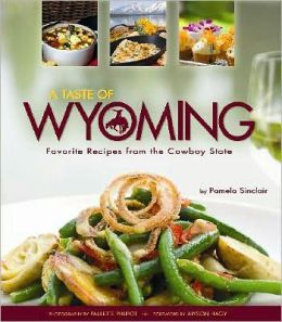 A Taste of Wyoming: Favorite Recipes from the Cowboy State