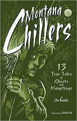 Montana Chillers: 13 True & Creepy Ghost Stories